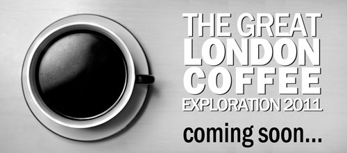 The Great London Coffee Exploration 2011